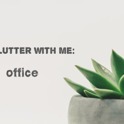 declutter with me: office