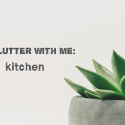 declutter with me: kitchen