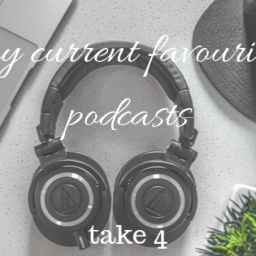 my current favourite podcasts: take 4