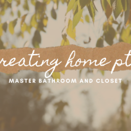 creating home – master bathroom and closet
