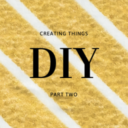 creating things – DIY with me part 2